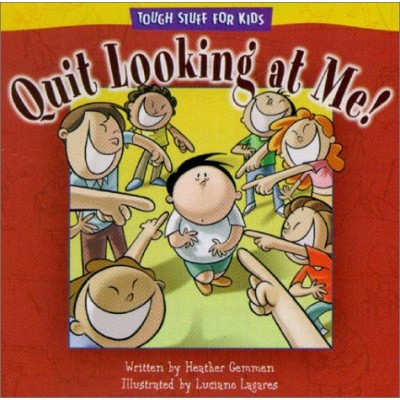 Quit Looking at Me! - Tough stuff for kids