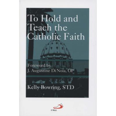 To Hold and Teach the Catholic Faith