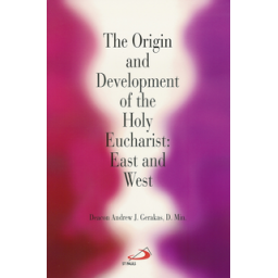 Origin and Development of the Holy Eucharist:east and West