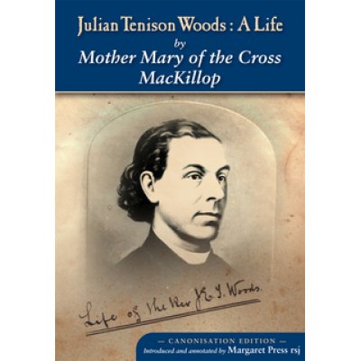 Julian Tennison Woods:A Life....