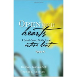 Open Our Hearts  A Small Group Guide for an active Lent Cycl
