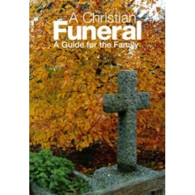 A Christian Funeral A Guide for the Family