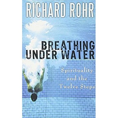Breathing Under Water:Spirituality and the Twelve Steps