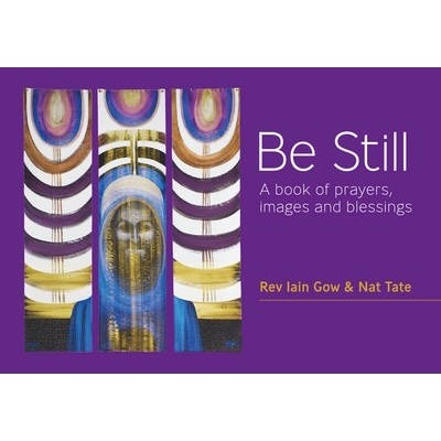 Be Still - A Book of prayers,images and blessings