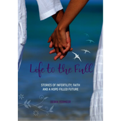 Life to the Full:Stories of Infertility, Faith and a Hope-fi
