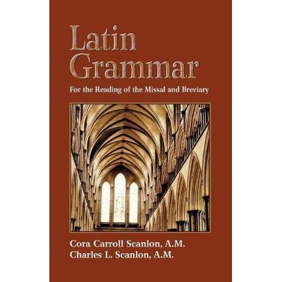 Latin Grammar For the Reading of the Missal and Breviary
